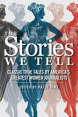 [PDF] [EPUB] The Stories We Tell: Classic True Tales by America's Greatest Women Journalists Download by Patsy Sims