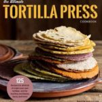 [PDF] [EPUB] The Ultimate Tortilla Press Cookbook: 125 Recipes for All Kinds of Make-Your-Own Tortillas–and for Burritos, Enchiladas, Tacos, and More Download