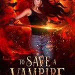 [PDF] [EPUB] To Save a Vampire: A Paranormal Dystopian Vampire Series (The Midnight Monsters Series Book 1) Download