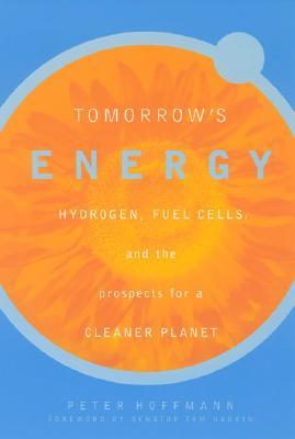 [PDF] [EPUB] Tomorrow's Energy: Hydrogen, Fuel Cells, and the Prospects for a Cleaner Planet Download by Peter Hoffmann
