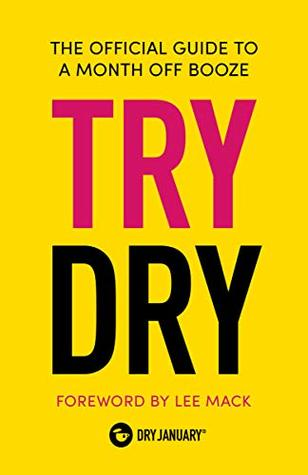[PDF] [EPUB] Try Dry: The Official Guide to a Month Off Booze Download by Dry January