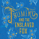 [PDF] [EPUB] Tsumiko and the Enslaved Fox (Amaranthine Saga #1) Download