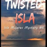 [PDF] [EPUB] Twisted Isla: A gripping mystery full of twists from the author of Terror Isla (Isla Mujeres Mystery) Download