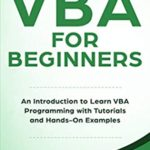[PDF] [EPUB] VBA for Beginners: An Introduction to Learn VBA Programming with Tutorials and Hands-On Examples Download