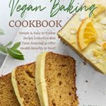 [PDF] [EPUB] Vegan Baking Cookbook: Simple and Easy-to-Follow Recipe Collection that Taste Amazing and Offer Health Benefits to Boot! Download