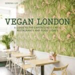 [PDF] [EPUB] Vegan London: A guide to the capital's best cafes, restaurants and food stores Download