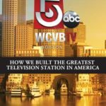 [PDF] [EPUB] WCVB-TV Boston: How We Built the Greatest Television Station in America Download