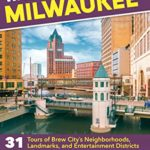[PDF] [EPUB] Walking Milwaukee: 31 Tours of Brew City's Neighborhoods, Landmarks, and Entertainment Districts Download