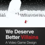 [PDF] [EPUB] We Deserve Better Villains: A Video Game Design Survival Guide Download