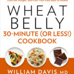 [PDF] [EPUB] Wheat Belly 30-Minute (Or Less!) Cookbook: 200 Quick and Simple Recipes to Lose the Wheat, Lose the Weight, and Find Your Path Back to Health Download