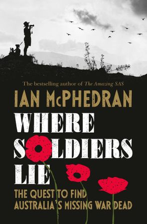 [PDF] [EPUB] Where Soldiers Lie: The Quest to Find Australia's Missing War Dead Download by Ian McPhedran