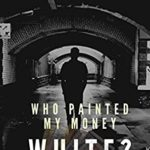 [PDF] [EPUB] Who painted my money white: When greed drives everything else and everything has a price (Money Trilogy Book 1) Download