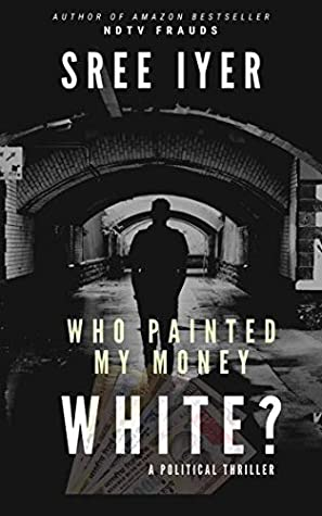 [PDF] [EPUB] Who painted my money white: When greed drives everything else and everything has a price (Money Trilogy Book 1) Download by Sree Iyer