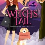[PDF] [EPUB] Witch's Tail (The Spellwood Witches, #1) Download