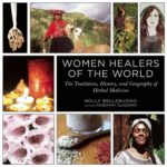 [PDF] [EPUB] Women Healers of the World: The Traditions, History, and Geography of Herbal Medicine Download