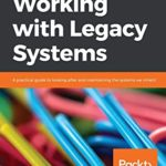 [PDF] [EPUB] Working with Legacy Systems: A practical guide to looking after and maintaining the systems we inherit Download