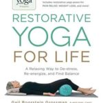 [PDF] [EPUB] Yoga Journal Presents Restorative Yoga for Life: A Relaxing Way to De-stress, Re-energize, and Find Balance Download