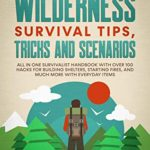 [PDF] [EPUB] 101 Wilderness Survival Tips, Tricks and Scenarios: All In One Survivalist Handbook With Over 100 Hacks For Building Shelters, Starting Fires, and Much … Everyday Items (Survival Tactics 101 2) Download