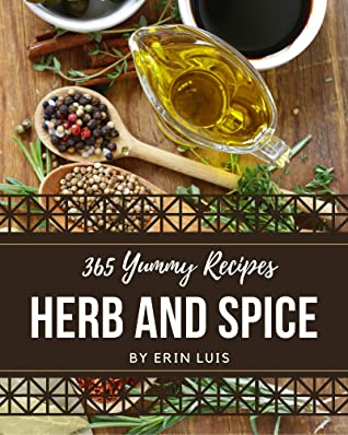 [PDF] [EPUB] 365 Yummy Herb and Spice Recipes: A Yummy Herb and Spice Cookbook You Will Love Download by Erin Luis