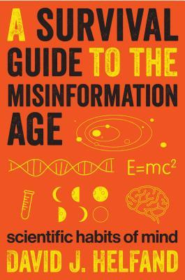 [PDF] [EPUB] A Survival Guide to the Misinformation Age: Scientific Habits of Mind Download by David J. Helfand