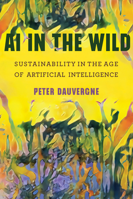 [PDF] [EPUB] AI in the Wild: Sustainability in the Age of Artificial Intelligence Download by Peter Dauvergne