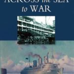 [PDF] [EPUB] Across the Sea to War: Australian and New Zealand Troop Convoys from 1865 Through Two World Wars… Download