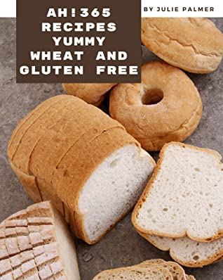 [PDF] [EPUB] Ah! 365 Yummy Wheat and Gluten Free Recipes: Cook it Yourself with Yummy Wheat and Gluten Free Cookbook! Download by Julie Palmer