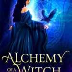 [PDF] [EPUB] Alchemy of a Witch: Part One: Calcination and Dissolution (A Dark Root Ancestry Book 1) Download