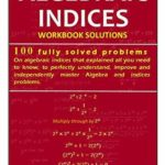 [PDF] [EPUB] Algebraic Indices: 100 Fully solved problems that explained all you need to know to perfectly understand, improve and independently master Algebra and Indices problems. Download
