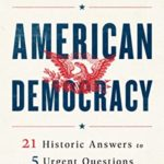 [PDF] [EPUB] American Democracy: 21 Historic Answers to 5 Urgent Questions Download