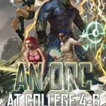 [PDF] [EPUB] An Orc at College Books 4-6: A Contemporary Sword and Sorcery Harem Fantasy (An Orc at College Collection Book 2) Download