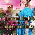 [PDF] [EPUB] An Unusual Lady for the Tormented Duke Download