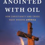 [PDF] [EPUB] Anointed with Oil: How Christianity and Crude Made Modern America Download