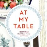 [PDF] [EPUB] At My Table: Vegetarian Feasts for Family and Friends Download