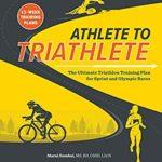 [PDF] [EPUB] Athlete to Triathlete: The Ultimate Triathlon Training Plan for Sprint and Olympic Races burst: 12-Week Training Plans Download