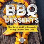 [PDF] [EPUB] BBQ Desserts: The Art of Making Desserts Using Smoker and Grill Download