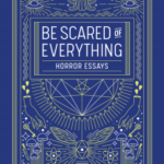 [PDF] [EPUB] Be Scared of Everything: Horror Essays Download