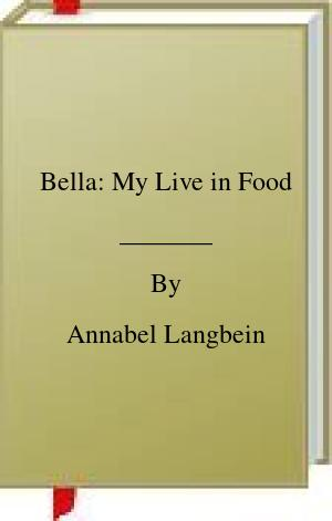 [PDF] [EPUB] Bella: My Live in Food Download by Annabel Langbein