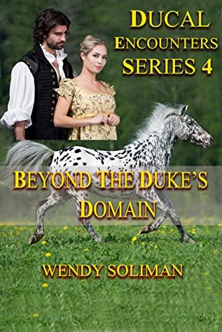 [PDF] [EPUB] Beyond the Duke's Domain (Ducal Encounters Series 4, #4) Download by Wendy Soliman