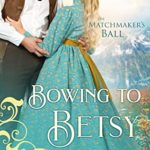 [PDF] [EPUB] Bowing to Betsy (The Matchmaker's Ball #11) Download