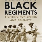 [PDF] [EPUB] Britain's Black Regiments: Fighting for Empire and Equality Download
