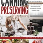 [PDF] [EPUB] Canning and Preserving for Beginners: The Complete Guide to Can and Preserve any Food in Jars, with Easy and Tasty Recipes. Learn how to Preserve and Cook Veggies, Fruit, Meat, Poultry, Fish and More Download