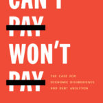 [PDF] [EPUB] Can't Pay, Won't Pay: The Case for Economic Disobedience and Debt Abolition Download