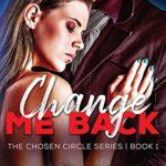 [PDF] [EPUB] Change Me Back: The Chosen Circle Series, Book 1 Download
