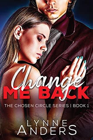 [PDF] [EPUB] Change Me Back: The Chosen Circle Series, Book 1 Download by Lynne Anders