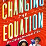 [PDF] [EPUB] Changing the Equation: 50+ US Black Women in STEM Download