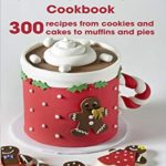 [PDF] [EPUB] Christmas Cake and Cookie Cookbook: 300 Recipes From Cookies and Cakes to Muffins and Pies Download
