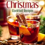 [PDF] [EPUB] Christmas Cocktail Recipes: Make These Delicious Cocktails to Spice Up Your Holidays Download