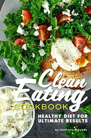[PDF] [EPUB] Clean Eating Cookbook: Healthy Diet for Ultimate Results Download by Anthony Boundy