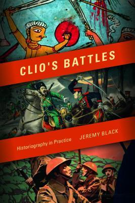 [PDF] [EPUB] Clio's Battles: Historiography in Practice Download by Jeremy M. Black